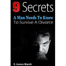 Divorce for Men: 9 Secrets A Man Needs To Know To Survive A Divorce