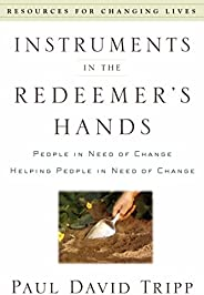 Instruments in the Redeemer's Hands: People in Need of Change Helping People in Need of Ch