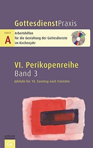 Gottesdienstpraxis Serie A, Perikopenreihe VI: Jubilate bis 10. Sonntag nach Trinitatis: Mit CD-ROM
