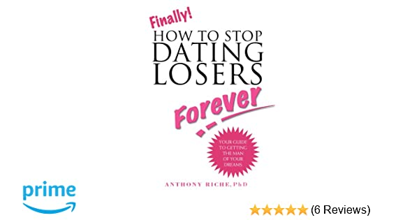 Finally how to stop dating losers forever