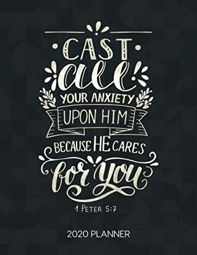 Cast All Your Anxiety Upon Him Because He Cares For You 1 Peter 5:7 2020 Planner: Weekly Planner with Christian Bible Verses or Quotes Inside (Dated Calendar Diary with Inspirational Verse)