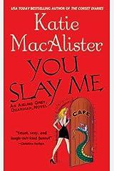"You Slay Me (""Aisling Grey, Guardian, Novel"" Book 1) Kindle Edition"