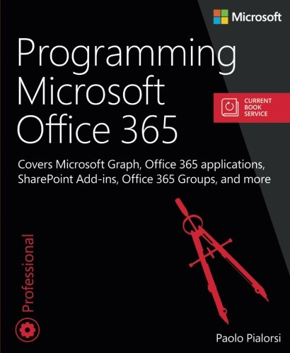 Programming Microsoft Office 365 (includes Current Book Service): Covers Microsoft Graph, Office 365 applications, SharePoint Add-ins, Office 365 Groups, and more (Developer Reference) (Best Sharepoint Web Parts)