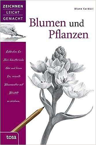 Blumen Und Pflanzen Zeichnen Leicht Gemacht Amazon Co Uk Diane