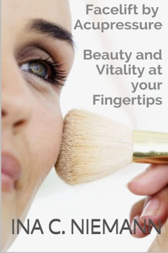 Read Online Facelift by Acupressure: Beauty and Vitality at Your Fingertips pdf
