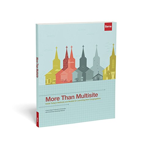 More Than Multisite: Inside Today's Methods and Models for Launching New Congregations