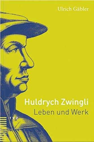 Huldrych Zwingli: Leben und Werk