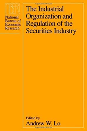 The industrial organization and regulation of the securities industry national - Bureau for economic research ...