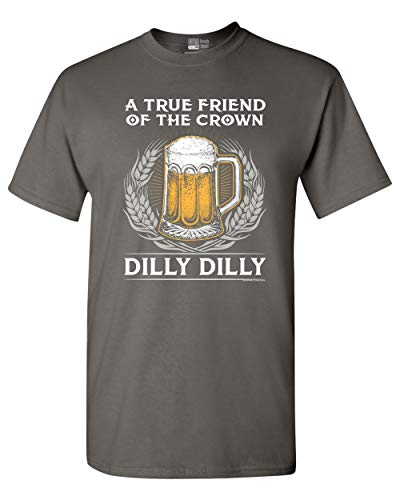 A True Friend of The Crown Dilly Dilly Beer Party Funny Adult DT T-Shirt Tee
