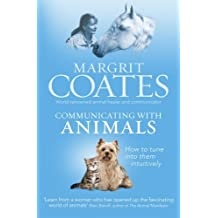 Communicating with Animals: How to Tune into Them Intuitively by Margrit Coates (2014-05-01)