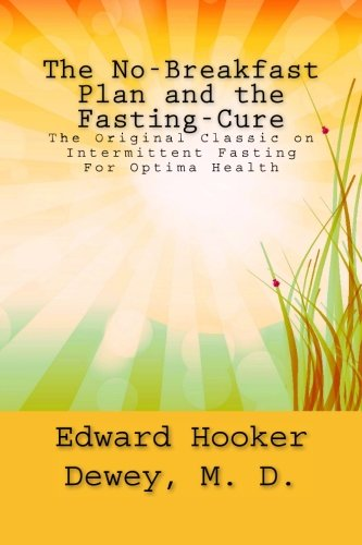 Read Online The No-Breakfast Plan and the Fasting-Cure: The Original Classic on Intermittent Fasting For Optima Health pdf
