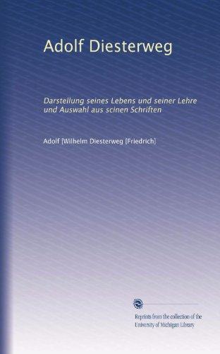 Adolf Diesterweg: Darstellung seines Lebens und seiner Lehre und Auswahl aus scinen Schriften (Volume 2) (German Edition)