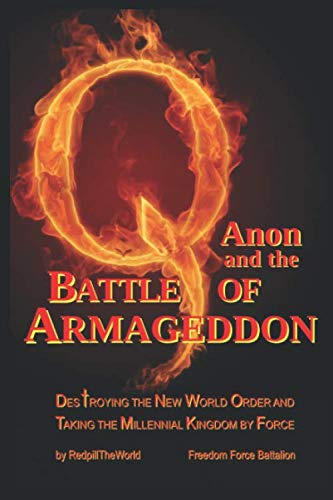 QAnon And The Battle Of Armageddon: Destroying The New World Order And Taking The Millennial Kingdom By Force