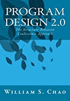Program Design 2.0: The Structure-Behavior Coalescence Approach Front Cover