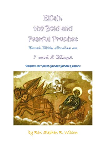 Elijah, the Bold and Fearful Prophet: Youth Bible Studies on 1 and 2 Kings - Perfect for Youth Sunday School Lessons by [Wilson, Rev. Stephen R.]