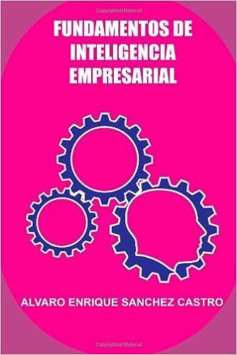 Fundamentos de Inteligencia Empresarial: Amazon.es: Alvaro Enrique Sanchez Castro: Libros