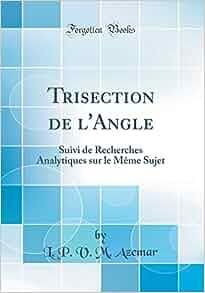 Trisection de lAngle: Suivi de Recherches Analytiques sur le Même Sujet (Classic Reprint) (French Edition): L. P. V. M. Azemar: 9780267018321: Amazon.com: ...
