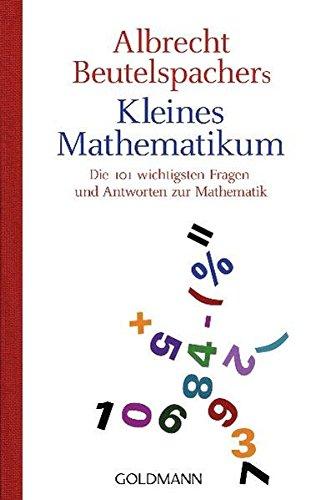 Albrecht Beutelspachers kleines Mathematikum: Die 101 wichtigsten Fragen und Antworten zur Mathematik