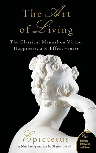 Art of Living: The Classical Manual on Virtue, Happiness, and - Living Present