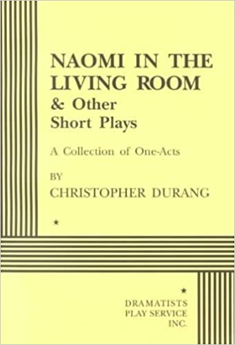 Naomi in the Living Room and Other Short Plays: A Collection of One-Acts by Durang, Christopher (1998)