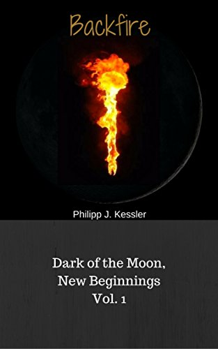 Backfire: Dark of the Moon, New Beginnings Vol. 1 by [Kessler, Philipp J.]