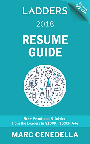 Ladders 2018 Resume Guide: Best Practices & Advice from the Leaders in $100K - $500K jobs (Ladders 2018 Guide Book 1) (Best Resume In 2019)