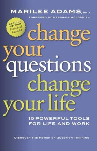 Change Your Questions, Change Your Life: 10 Powerful Tools for Life and Work (Inquiry Institute Library)