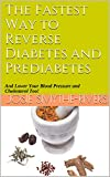 The Fastest Way to Reverse Diabetes and Prediabetes: And Lower Your Blood Pressure and Cholesterol Too! (Metabolic Health Publications Book 5)