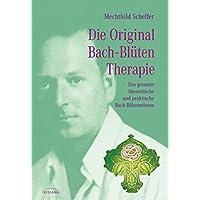 Die Original Bachblütentherapie: Das gesamte theoretische und praktische Bachblüten-Wissen