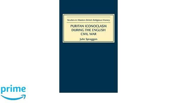 puritan iconoclasm during the english civil war spraggon julie