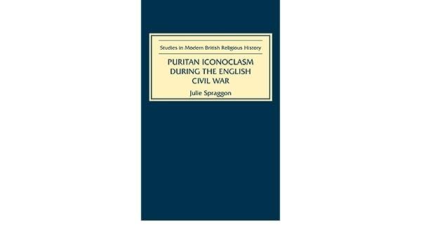Puritan Iconoclasm during the English Civil War (Studies in Modern British Religious History)