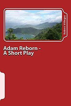 Adam Reborn - A Short Play by [Villegas, Robert]