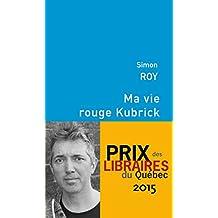 Ma vie rouge Kubrick (French Edition)