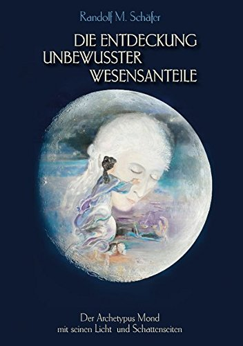Die Entdeckung unbewusster Wesensanteile: Der Archetypus Mond mit seinen Licht - und Schattenseiten Taschenbuch – 27. März 2017 Randolf M. Schäfer Books on Demand 3743126419 Body