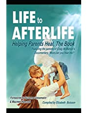 Life to Afterlife - Helping Parents Heal, The Book: Featuring the Parents of Craig McMahon's Documentary, 'Mom, Can You Hear Me?'