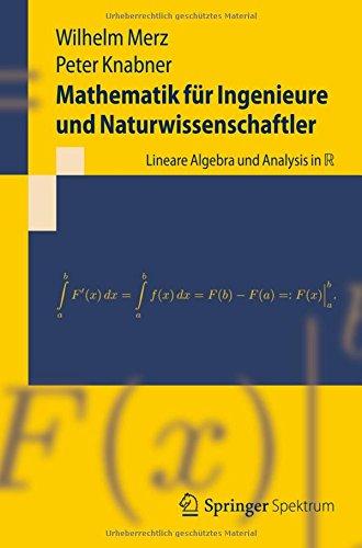 Mathematik für Ingenieure und Naturwissenschaftler: Lineare Algebra und Analysis in R (Springer-Lehrbuch)