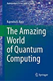 The Amazing World of Quantum Computing