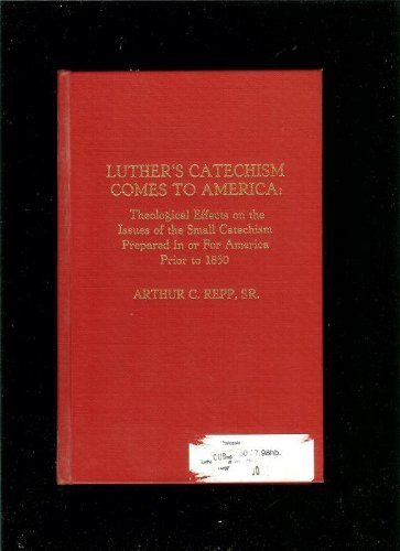Luther's Catechism Comes to America: Theological Effects on the Issues of the Small Catechism Prepared in or for America Prior to 1850 (Atla Monograph Series)
