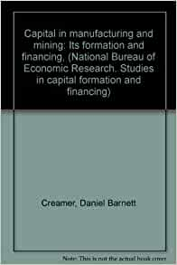 capital in manufacturing and mining its formation and financing national bureau of economic