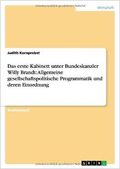 Das erste Kabinett unter Bundeskanzler Willy Brandt: Allgemeine gesellschaftspolitische Programmatik und deren Einordnung