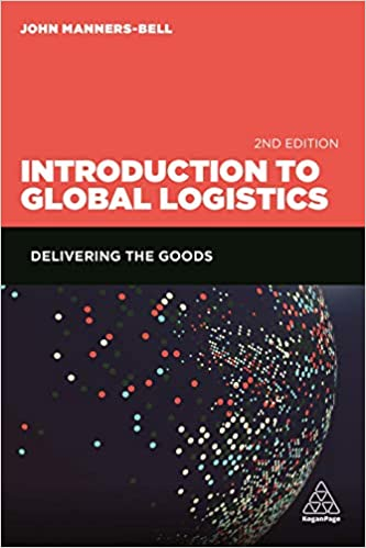 Introduction to Global Logistics: Delivering the Goods Second Edition