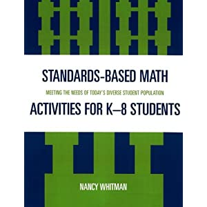 Standards-Based Math Activities for K-8 Students: Meeting the Needs of Today's Diverse Student Population Nancy C. Whitman