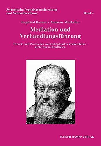Mediation und Verhandlungsführung: Theorie und Praxis des wertschöpfenden Verhandelns - nicht nur in Konflikten (Systemische Organisationsberatung und Aktionsforschung)