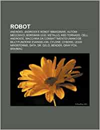 Robot: Androidi, Androidi e robot immaginari, Automi meccanici, Borgman 2030, Metallo, Red Tornado, Cell, Androide: Amazon.es: Fonte: Wikipedia: Libros en idiomas extranjeros