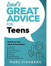 Dad's Great Advice for Teens: Stuff Every Teen Needs to Know About Parents, Friends, Social Media, Drinking, Dating, Relationships, and Finding Happiness