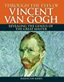 img - for Through the Eyes of Vincent Van Gogh, Revealing the Genius of the Great Master book / textbook / text book
