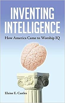 Book Inventing Intelligence: How America Came to Worship IQ