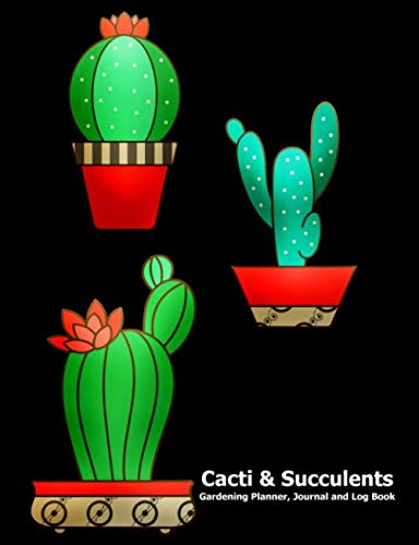 Cacti and Succulents Gardening Journal, Planner and Log Book: With Pages to Record Plant Details, Dot Grid's to Draw or Paste Photos, Graphing Papers ... Journal Pages for Important Notes and Lists ()