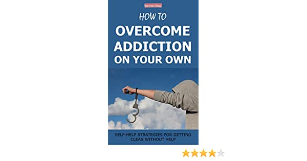 how to beat addiction on your own