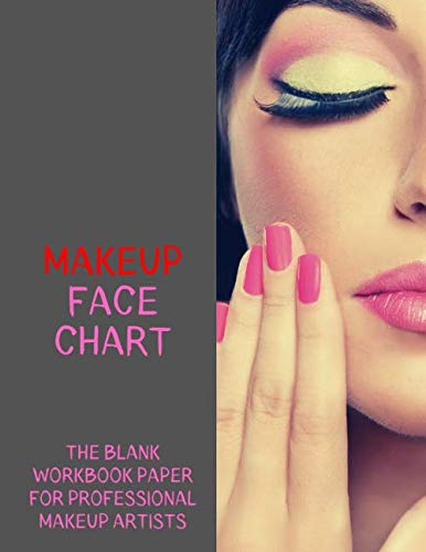 MakeUp Face Chart: Creative Blank Workbook Paper Practice Face Charts For Professional Makeup Artists | Name of Look, Evening, Daytime, Face, ... Brows, Eyelid, Liner,  |  8,5 x 11 inches